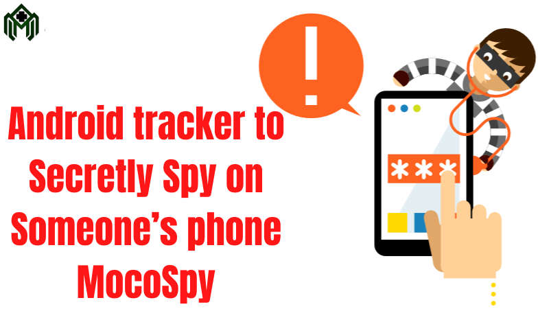 Android tracker – Secretly Spy on Someone's phone MocoSpy