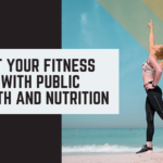 Boost Your Fitness Plan With Public Health And Nutrition