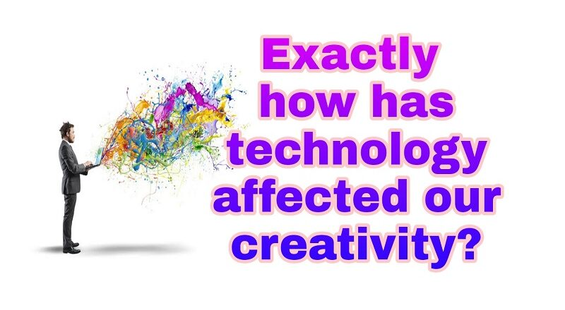 Exactly how has technology affected our creativity?
