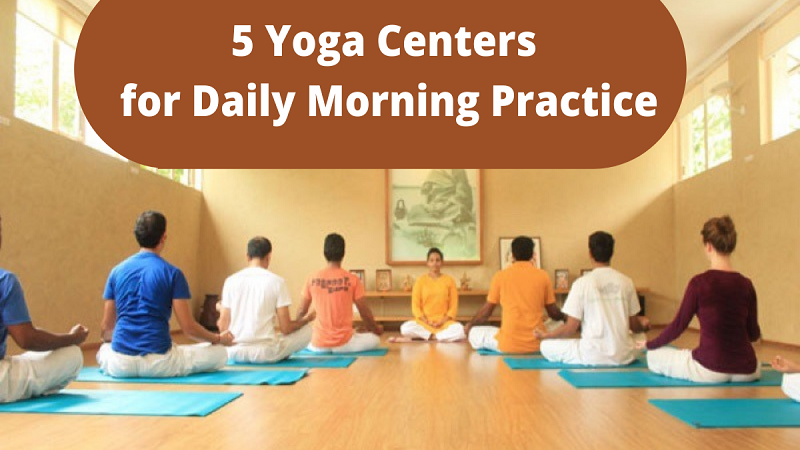 5 Yoga Centers for Daily Morning Practice