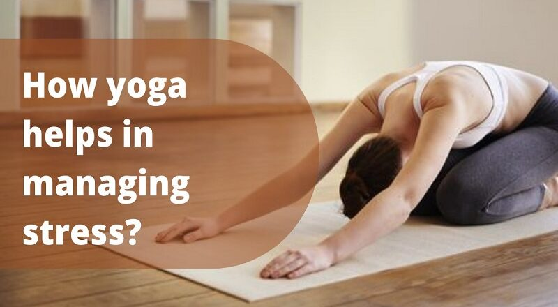 How Yoga Helps in Managing Stress?