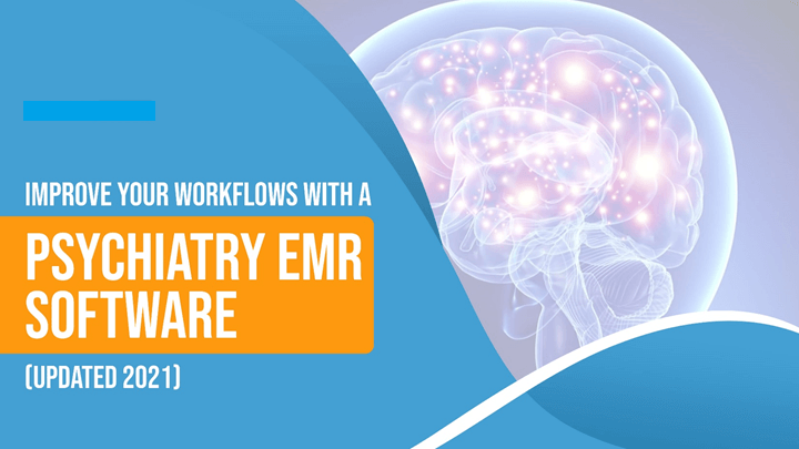 Improve Your Workflows With Psychiatry Emr Software (Updated 2021)
