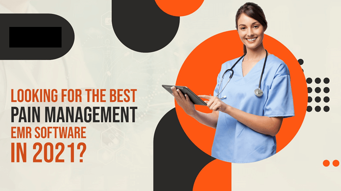 Looking for the Best Pain Management EMR Software in 2021?